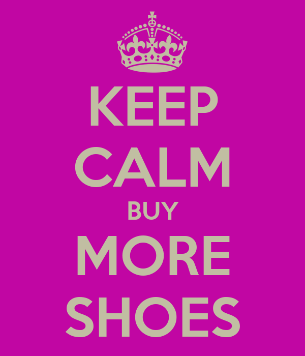 KEEP CALM BUY MORE SHOES