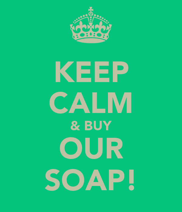 KEEP CALM & BUY OUR SOAP!