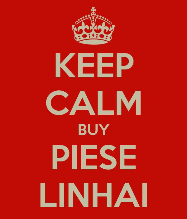 KEEP CALM BUY PIESE LINHAI