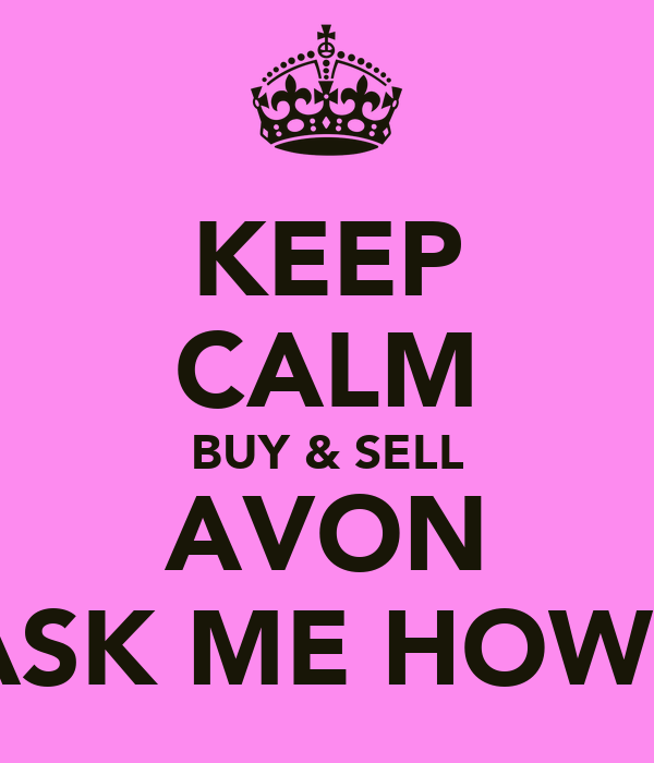 KEEP CALM BUY & SELL AVON ASK ME HOW?