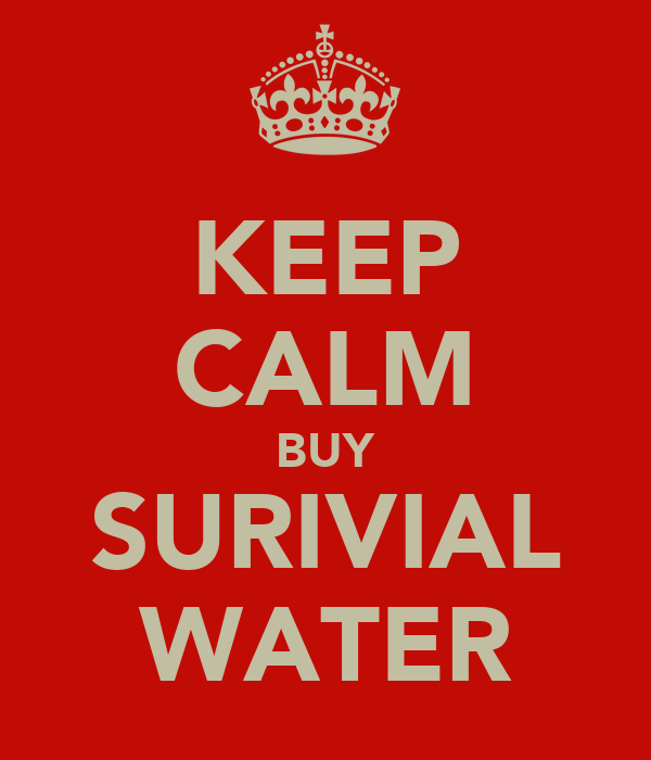 KEEP CALM BUY SURIVIAL WATER