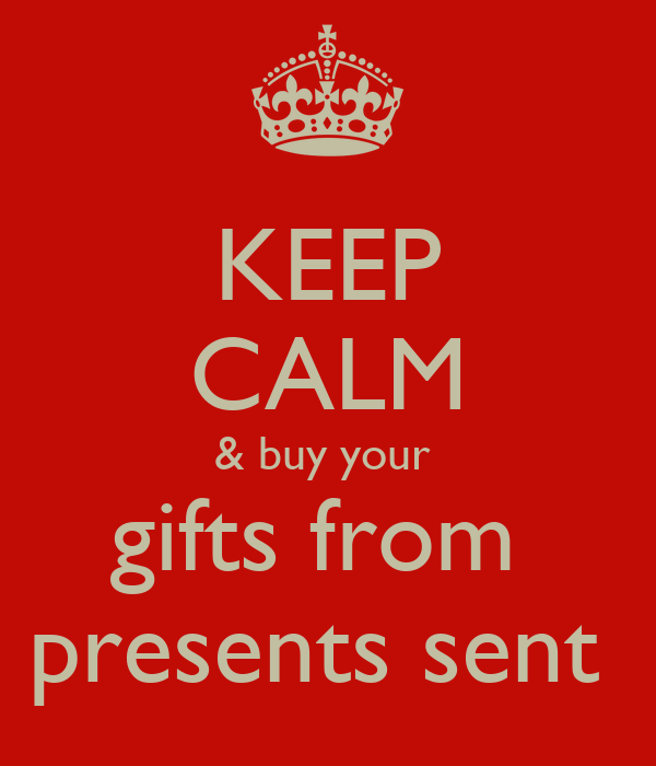 KEEP CALM & buy your  gifts from  presents sent