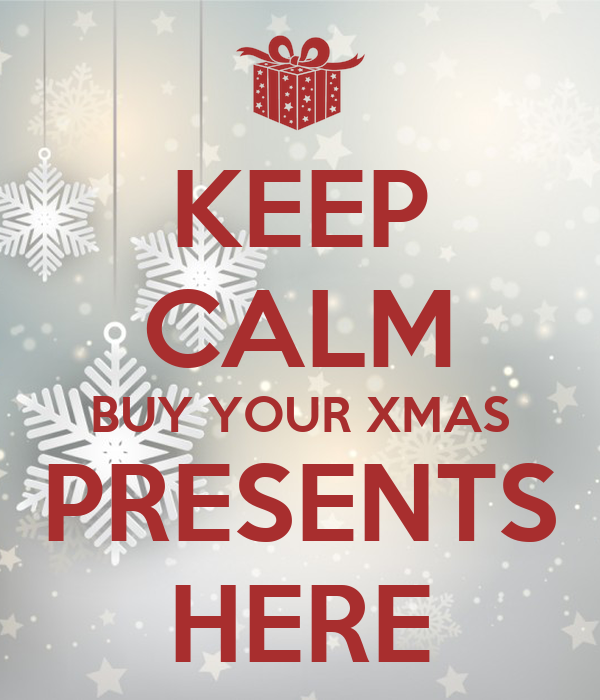 KEEP CALM BUY YOUR XMAS PRESENTS HERE