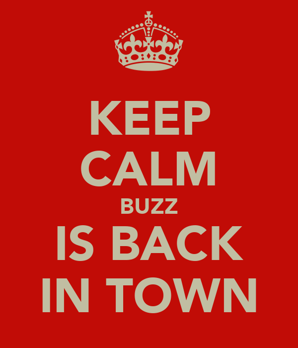 KEEP CALM BUZZ IS BACK IN TOWN