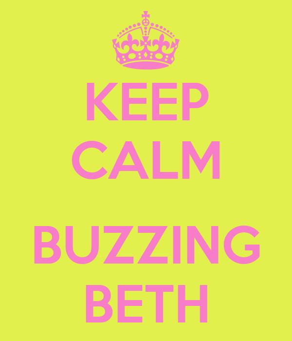 KEEP CALM  BUZZING BETH