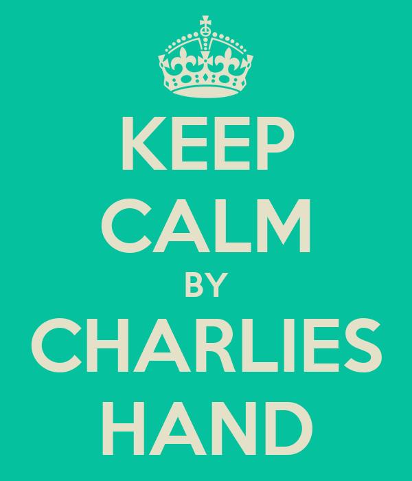 KEEP CALM BY CHARLIES HAND