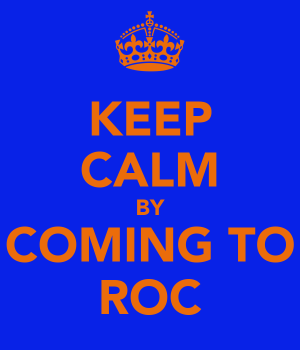 KEEP CALM BY COMING TO ROC