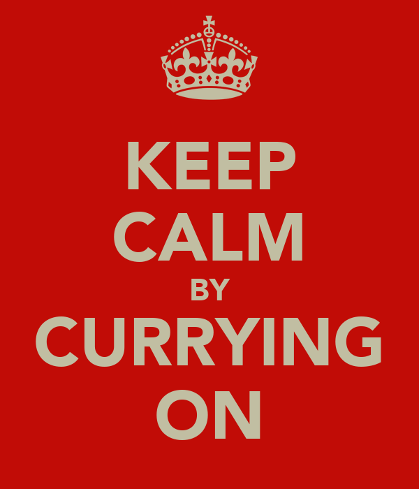 KEEP CALM BY CURRYING ON
