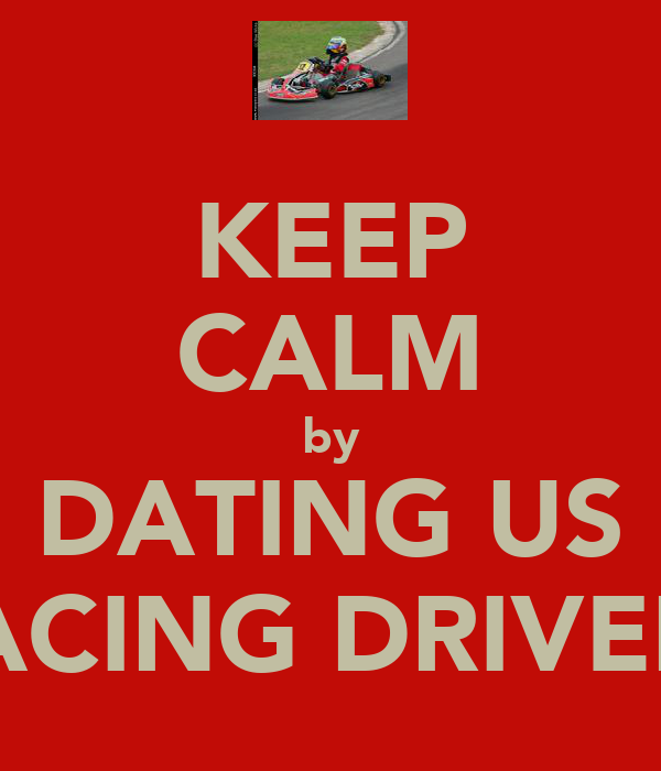 KEEP CALM by DATING US RACING DRIVERS