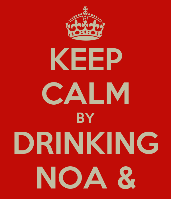 KEEP CALM BY DRINKING NOA &