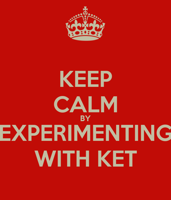 KEEP CALM BY EXPERIMENTING WITH KET