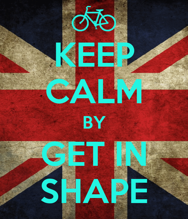 KEEP CALM BY GET IN SHAPE