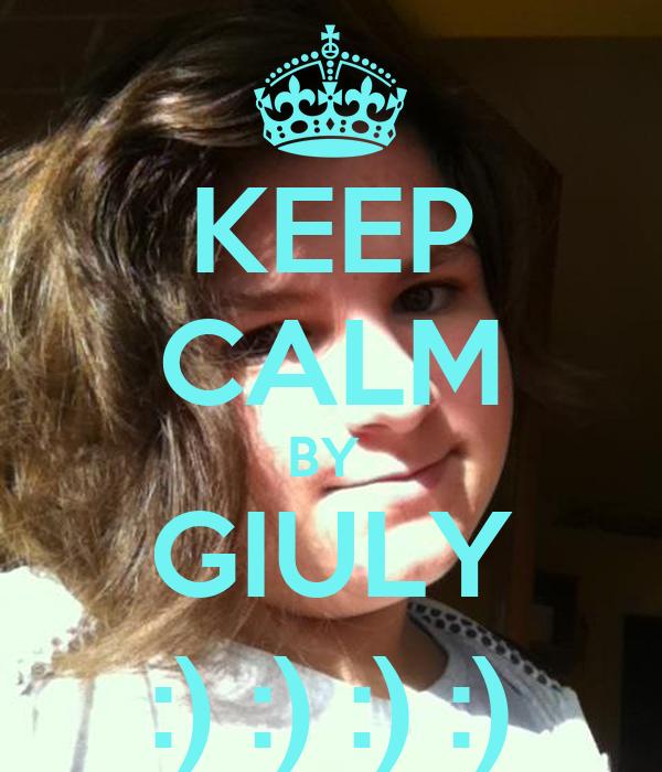 KEEP CALM BY  GIULY :) :) :) :)