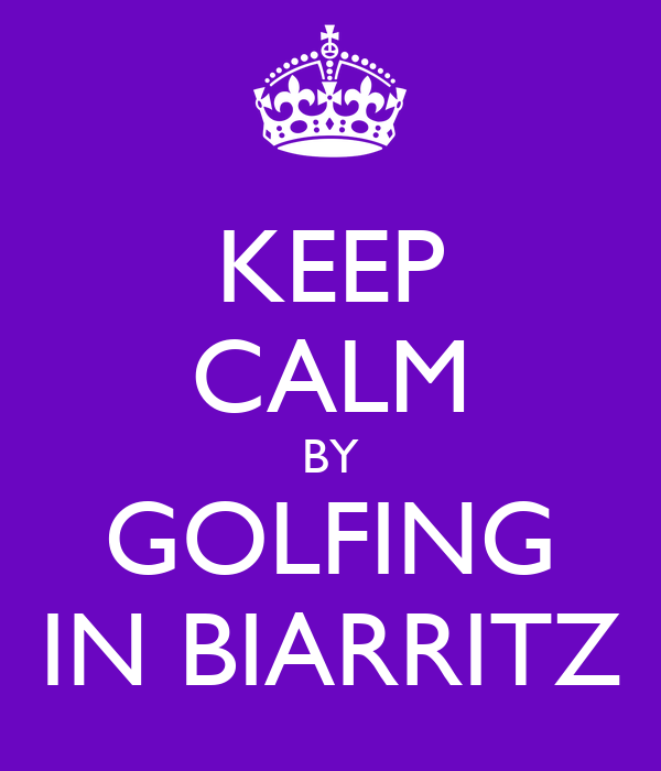 KEEP CALM BY GOLFING IN BIARRITZ