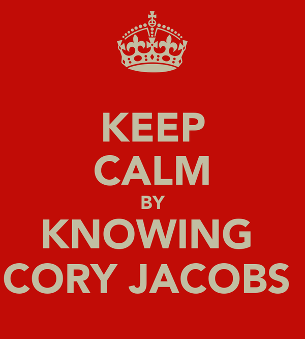 KEEP CALM BY KNOWING  CORY JACOBS