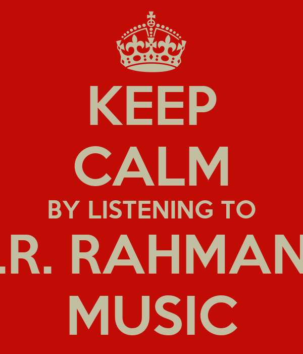 KEEP CALM BY LISTENING TO A.R. RAHMAN'S MUSIC