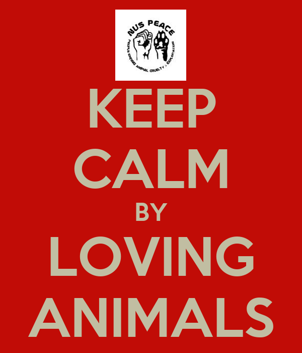 KEEP CALM BY LOVING ANIMALS