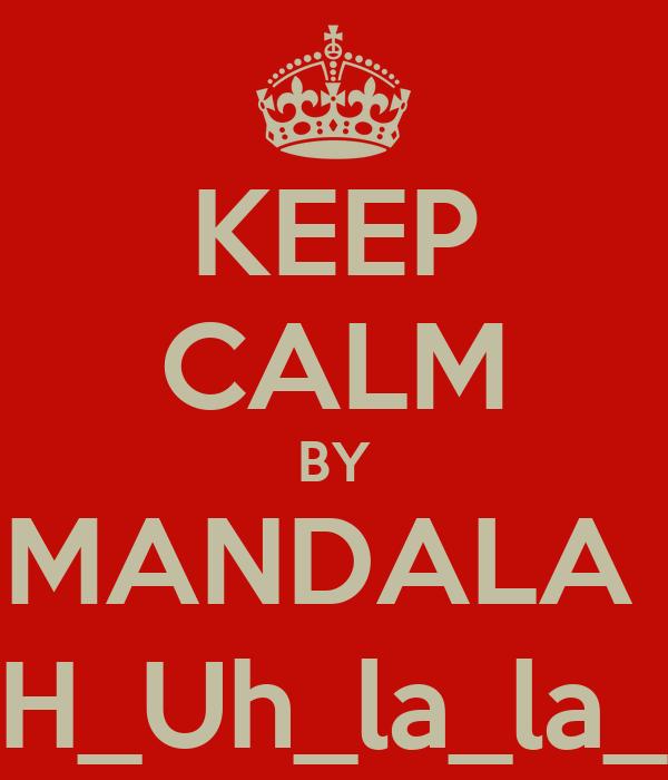 KEEP CALM BY MANDALA  UH_Uh_la_la_la