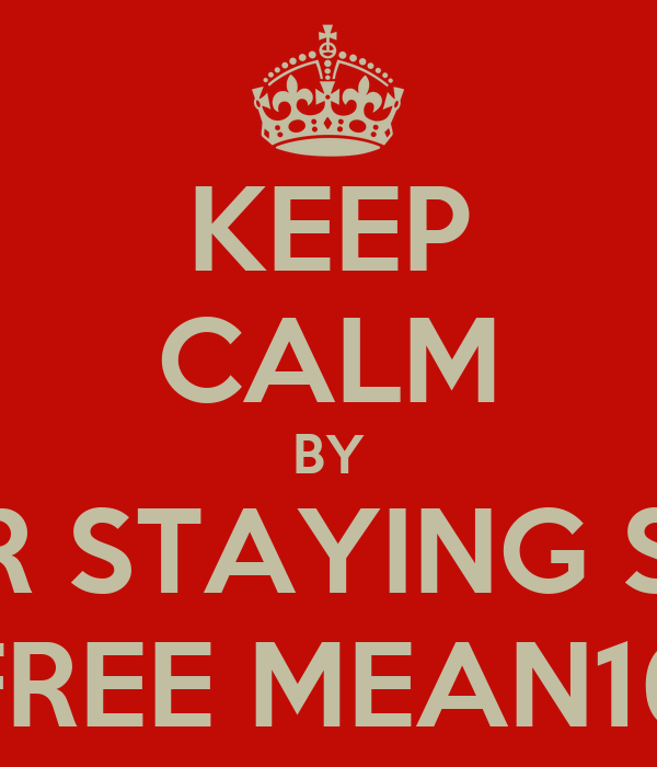 KEEP CALM BY NEVER STAYING SOBER FREE MEAN16
