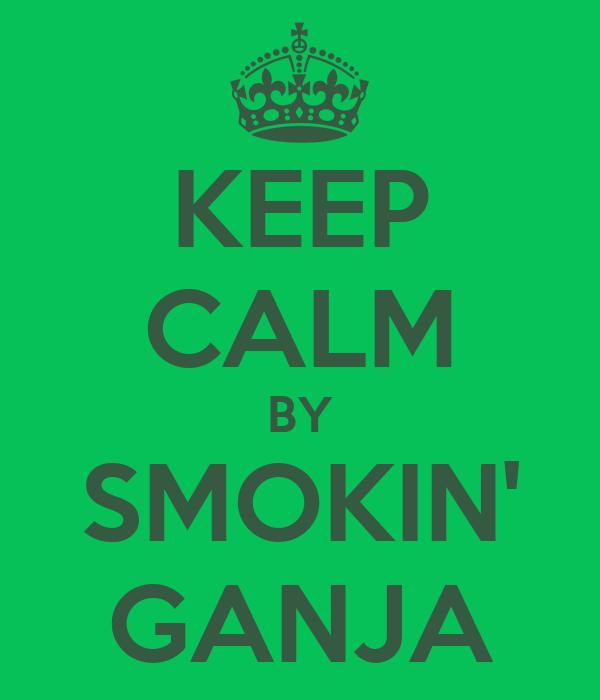 KEEP CALM BY SMOKIN' GANJA