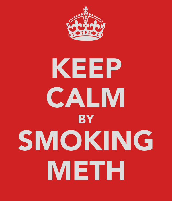 KEEP CALM BY SMOKING METH
