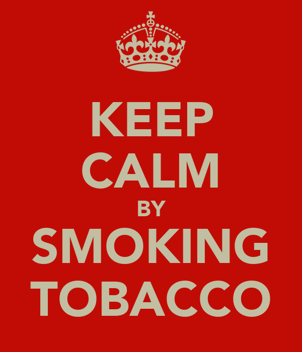KEEP CALM BY SMOKING TOBACCO