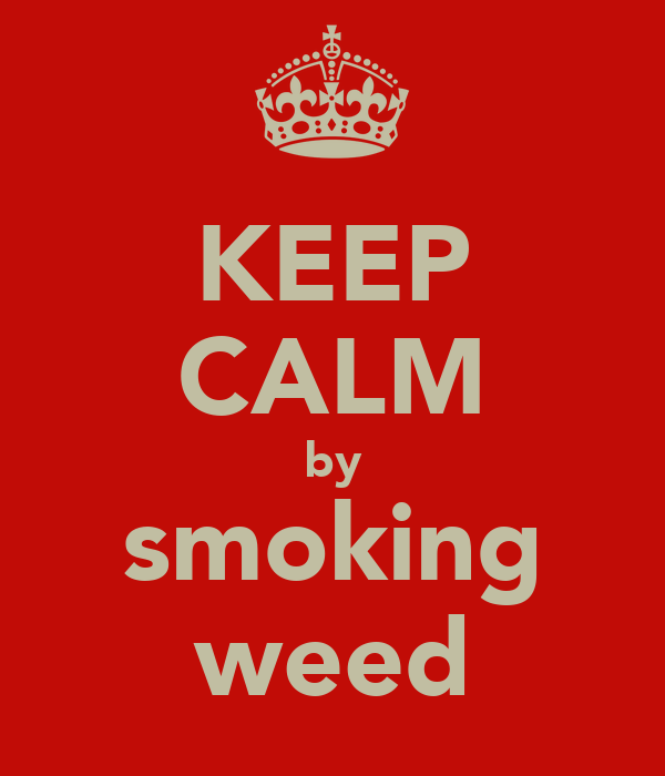 KEEP CALM by smoking weed