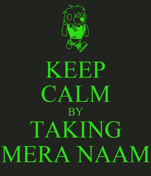 KEEP CALM BY TAKING MERA NAAM