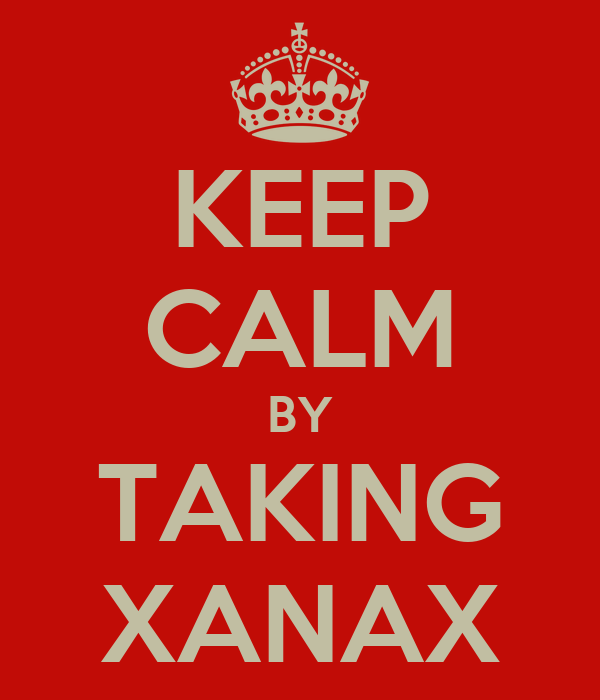 KEEP CALM BY TAKING XANAX