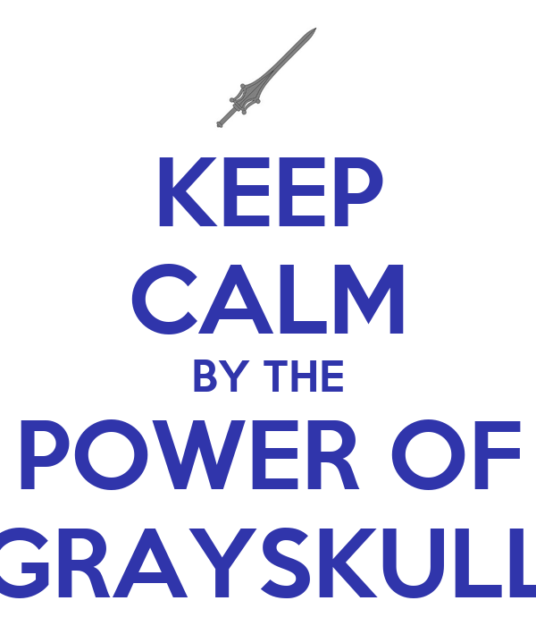 KEEP CALM BY THE POWER OF GRAYSKULL