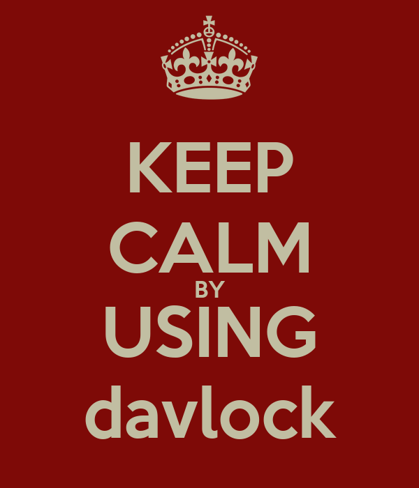 KEEP CALM BY USING davlock