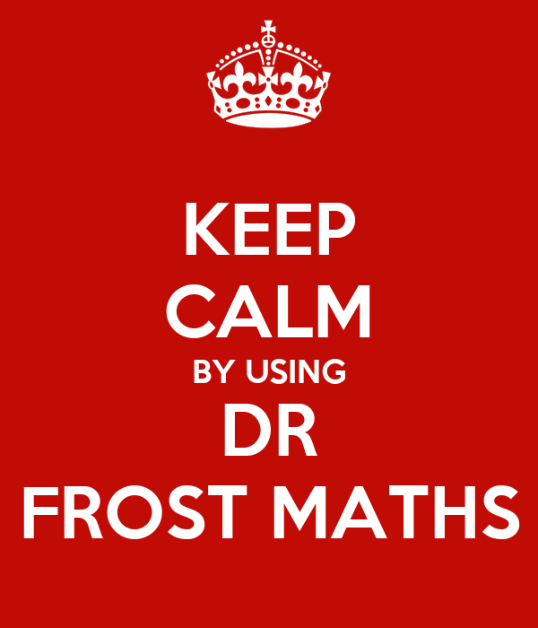 KEEP CALM BY USING DR FROST MATHS