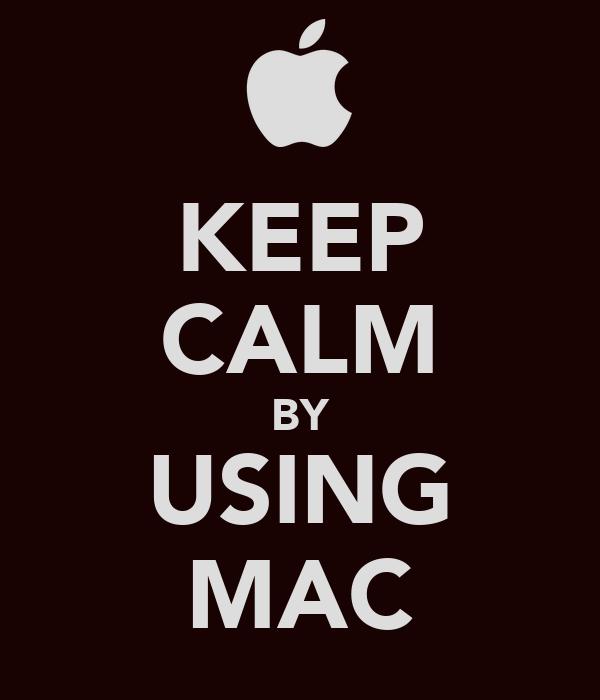 KEEP CALM BY USING MAC