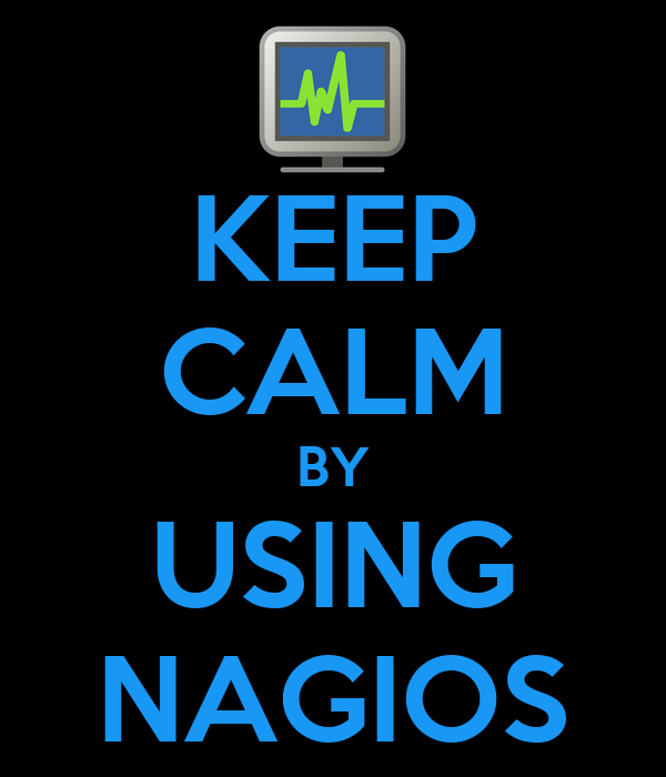 KEEP CALM BY USING NAGIOS