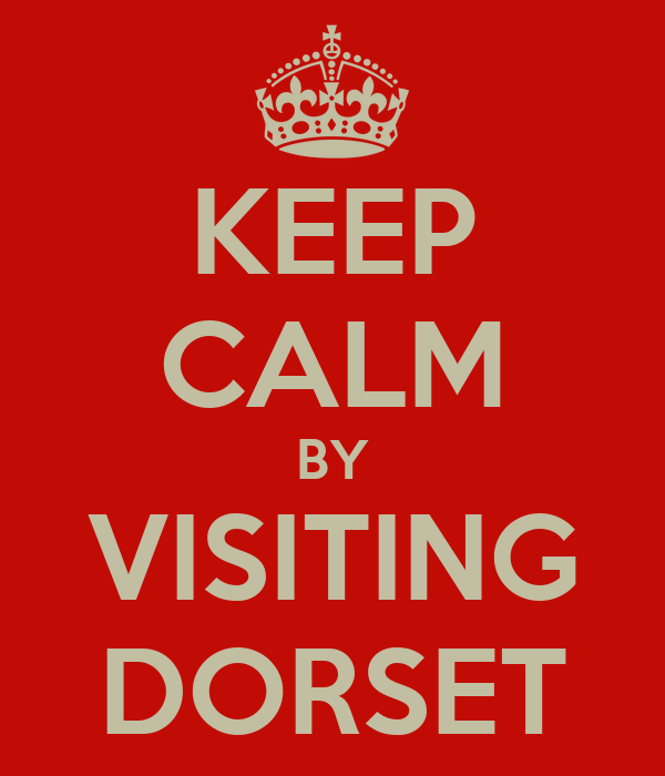 KEEP CALM BY VISITING DORSET