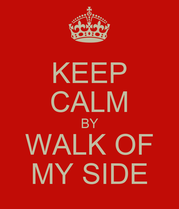 KEEP CALM BY WALK OF MY SIDE
