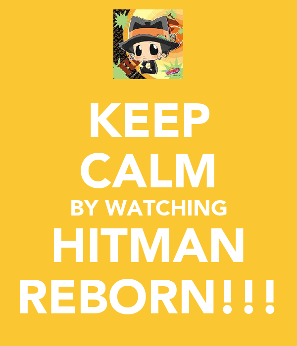 KEEP CALM BY WATCHING HITMAN REBORN!!!