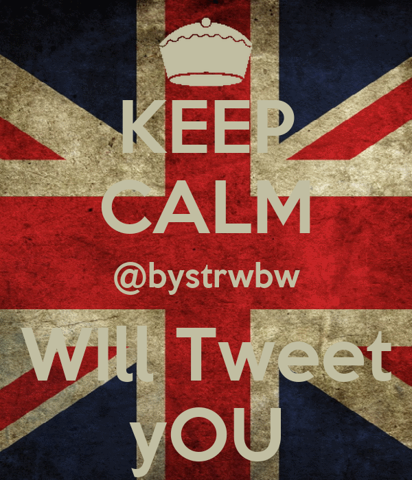 KEEP CALM @bystrwbw WIll Tweet yOU