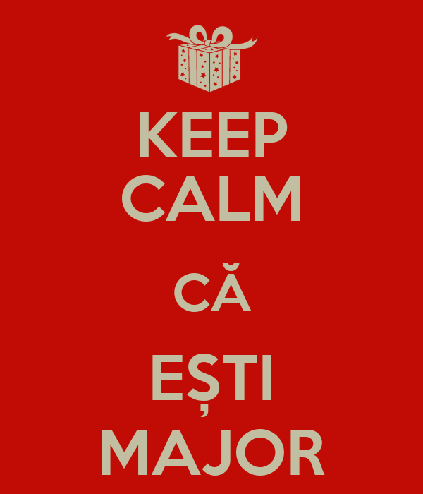 KEEP CALM CĂ   EȘTI   MAJOR