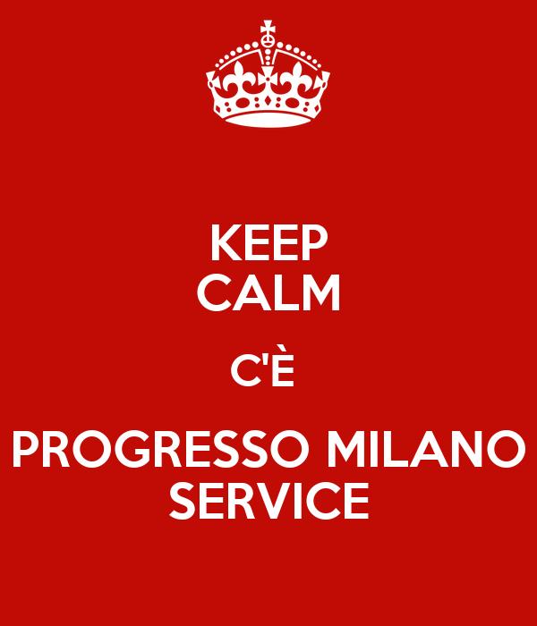 KEEP CALM C'È  PROGRESSO MILANO SERVICE
