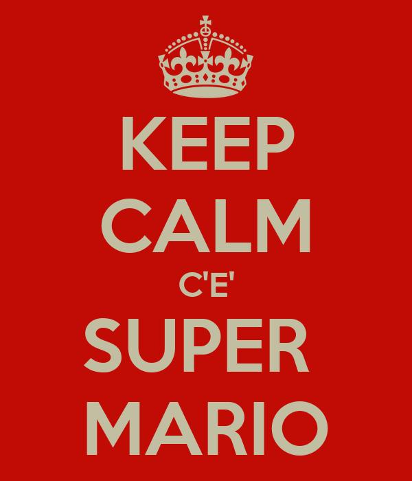 KEEP CALM C'E' SUPER  MARIO