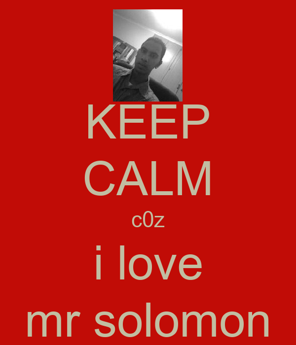 KEEP CALM c0z i love mr solomon