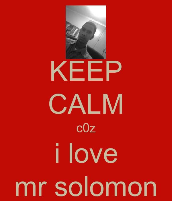 KEEP CALM c0z i love mr solomon