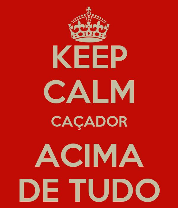 KEEP CALM CAÇADOR ACIMA DE TUDO