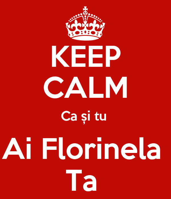 KEEP CALM Ca și tu  Ai Florinela  Ta