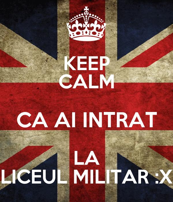 KEEP CALM CA AI INTRAT LA LICEUL MILITAR :X