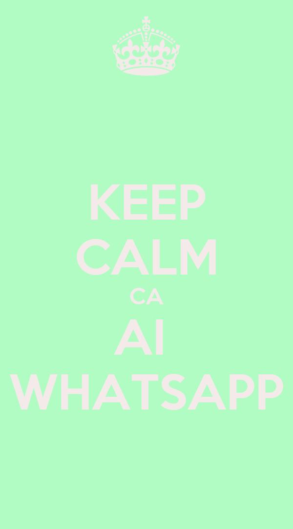 KEEP CALM CA AI  WHATSAPP