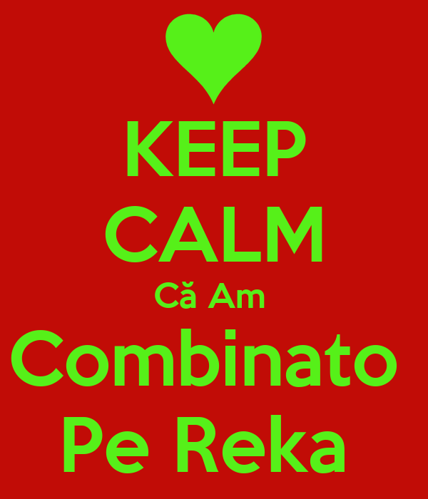 KEEP CALM Că Am  Combinato  Pe Reka