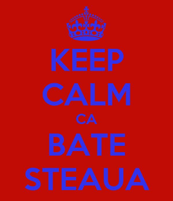 KEEP CALM CA BATE STEAUA
