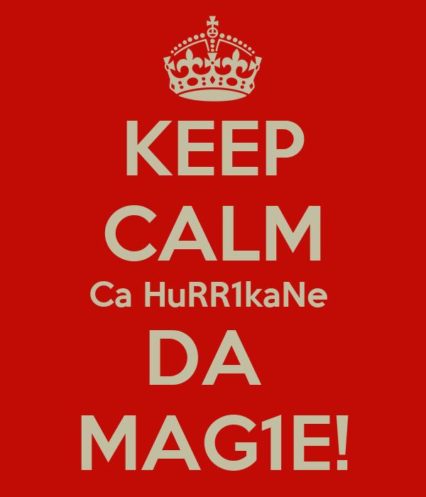KEEP CALM Ca HuRR1kaNe  DA  MAG1E!